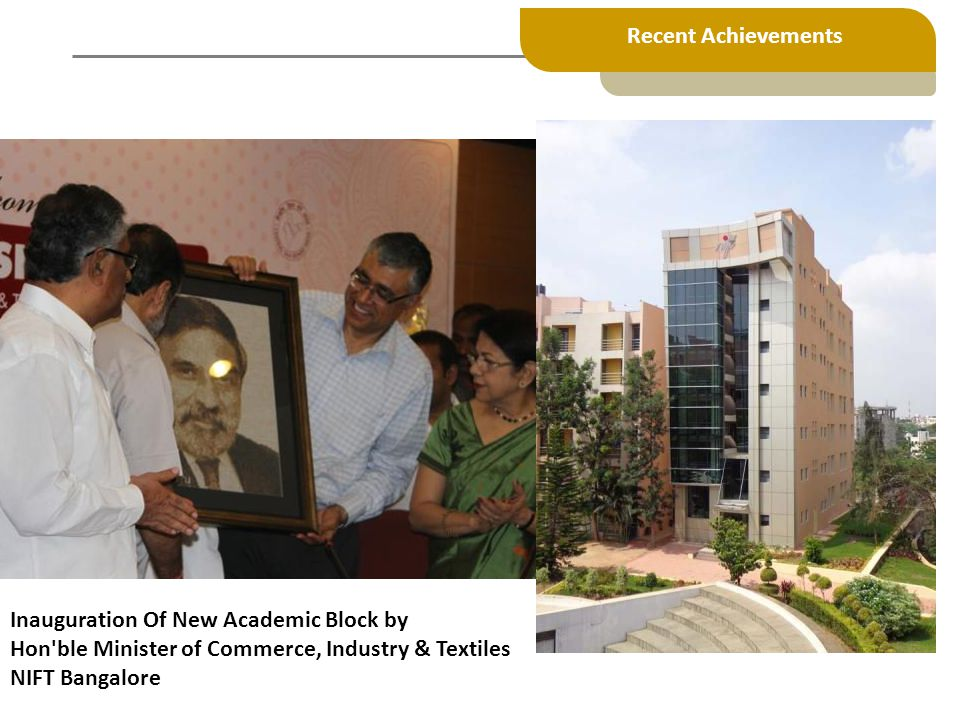 Recent Achievements Inauguration Of New Academic Block by. Hon ble Minister of Commerce, Industry & Textiles.