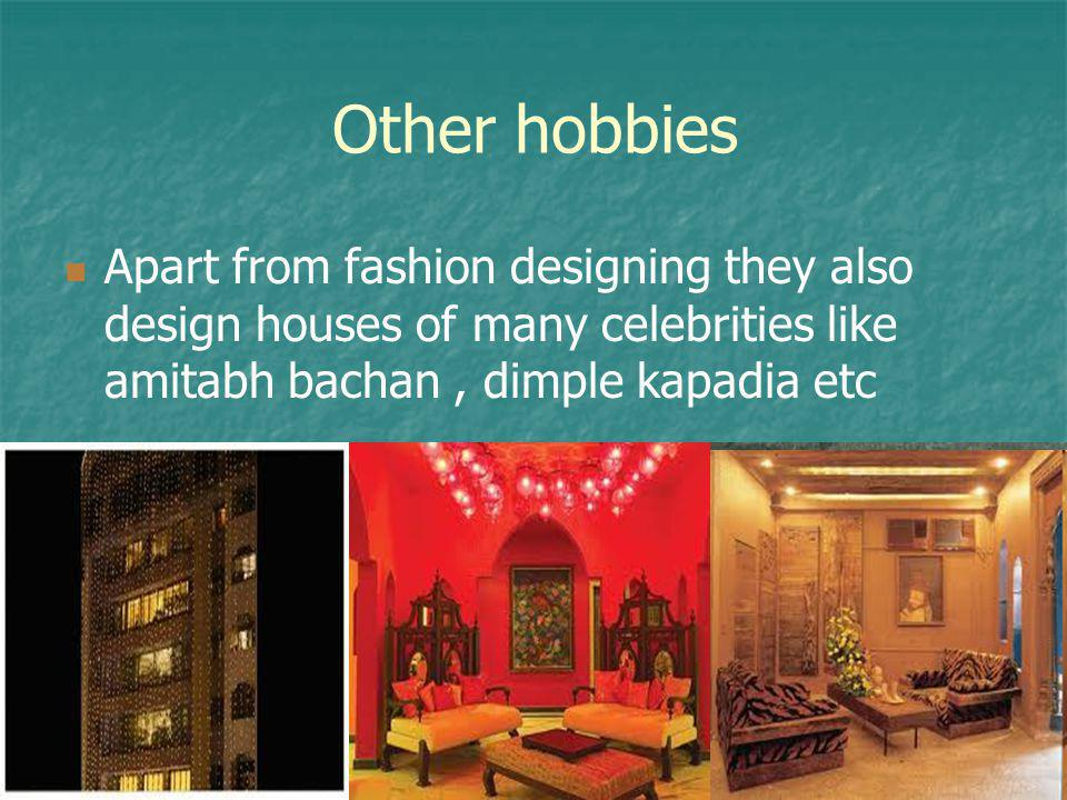 Other hobbies Apart from fashion designing they also design houses of many celebrities like amitabh bachan , dimple kapadia etc.