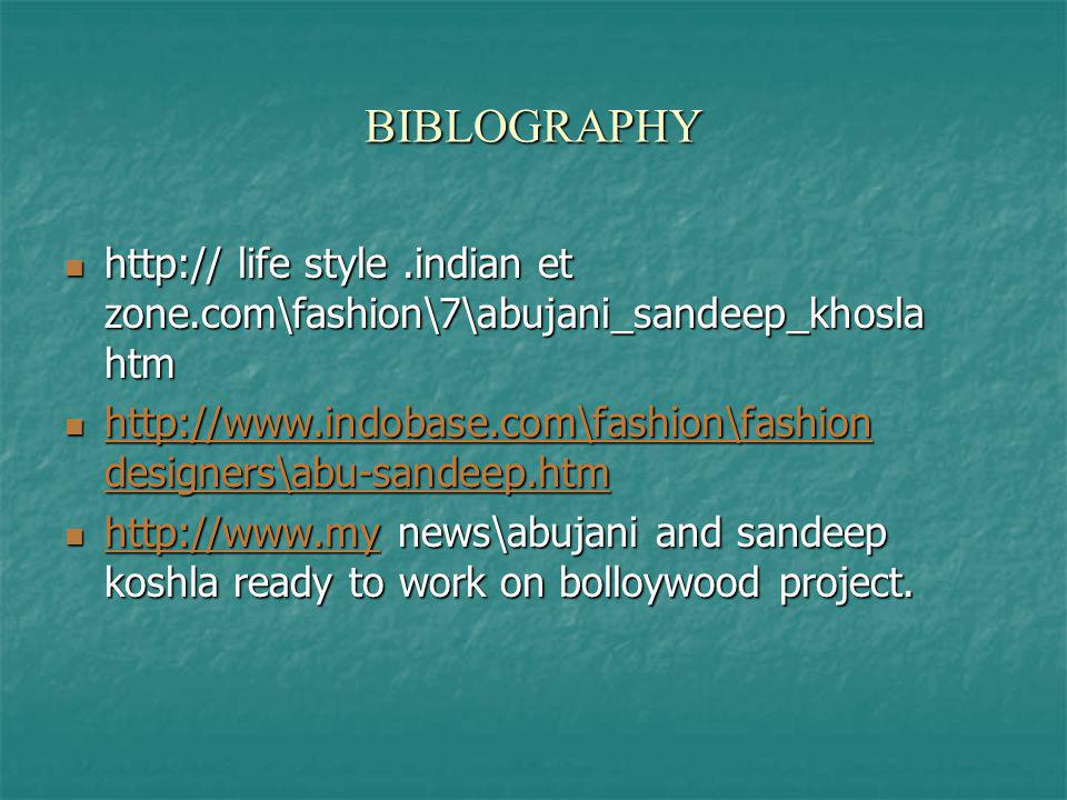 BIBLOGRAPHY http:// life style .indian et zone.com\fashion\7\abujani_sandeep_khosla htm.