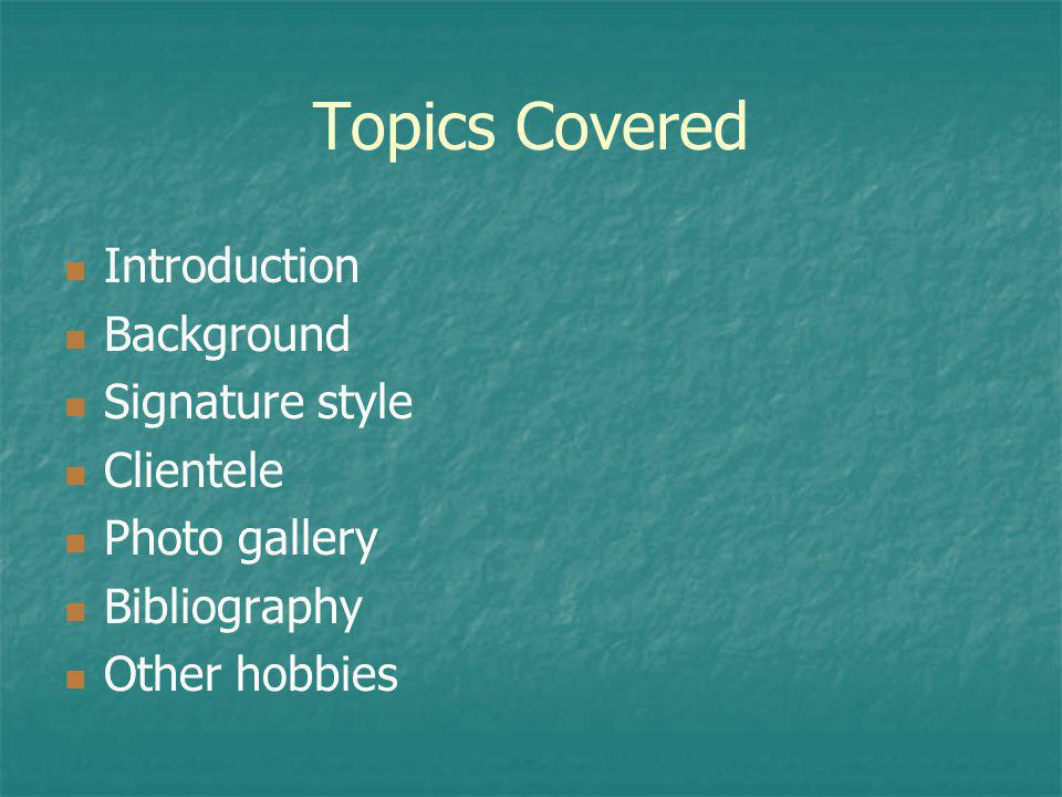 Topics Covered Introduction Background Signature style Clientele