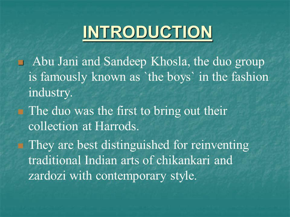 INTRODUCTION Abu Jani and Sandeep Khosla, the duo group is famously known as `the boys` in the fashion industry.