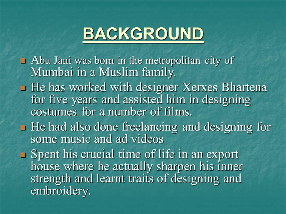 BACKGROUND Abu Jani was born in the metropolitan city of Mumbai in a Muslim family.