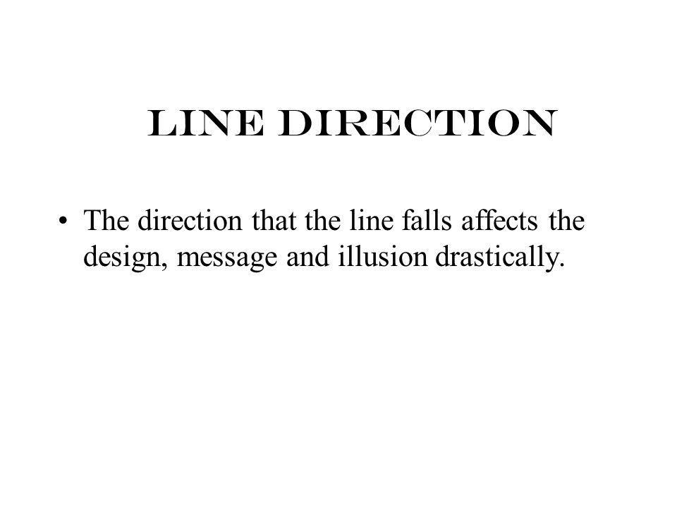 Line Direction The direction that the line falls affects the design, message and illusion drastically.