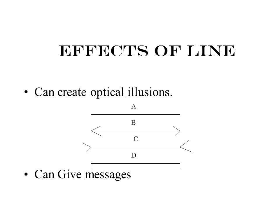 Effects of line Can create optical illusions. Can Give messages A B C