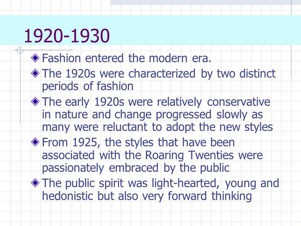 1920-1930 Fashion entered the modern era.
