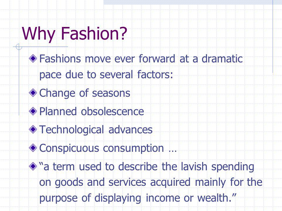 Why Fashion Fashions move ever forward at a dramatic pace due to several factors: Change of seasons.