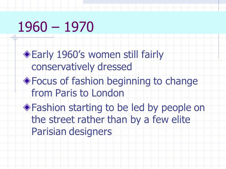 1960 – 1970 Early 1960's women still fairly conservatively dressed