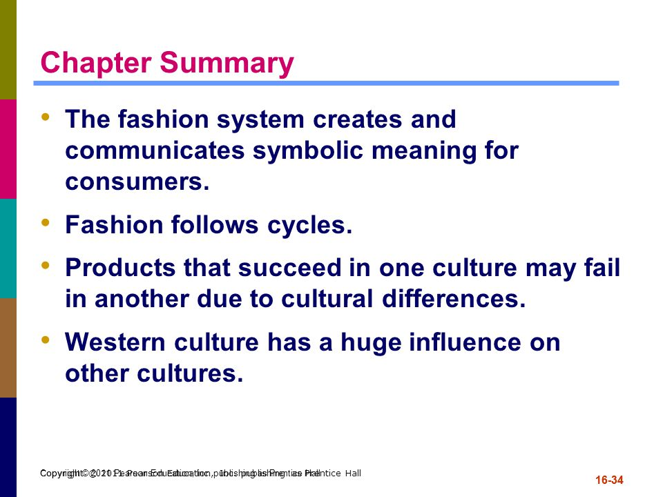 Chapter Summary The fashion system creates and communicates symbolic meaning for consumers. Fashion follows cycles.