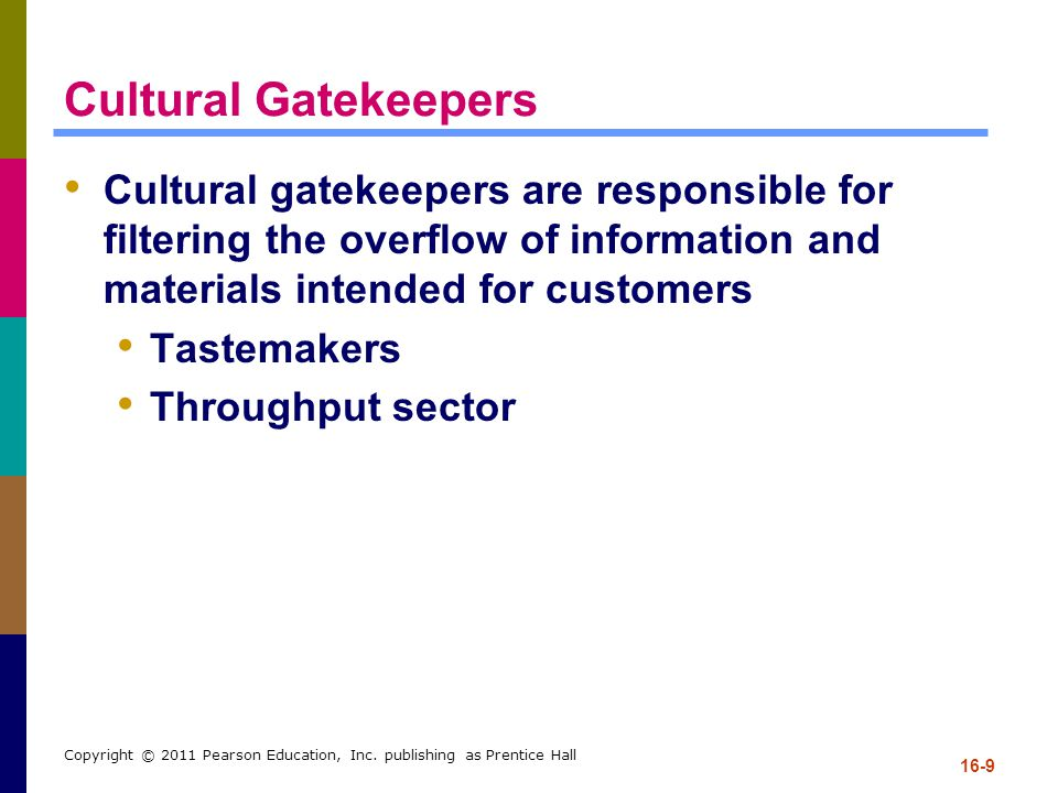Cultural Gatekeepers Cultural gatekeepers are responsible for filtering the overflow of information and materials intended for customers.