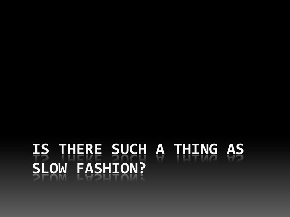Is there such a thing as Slow Fashion