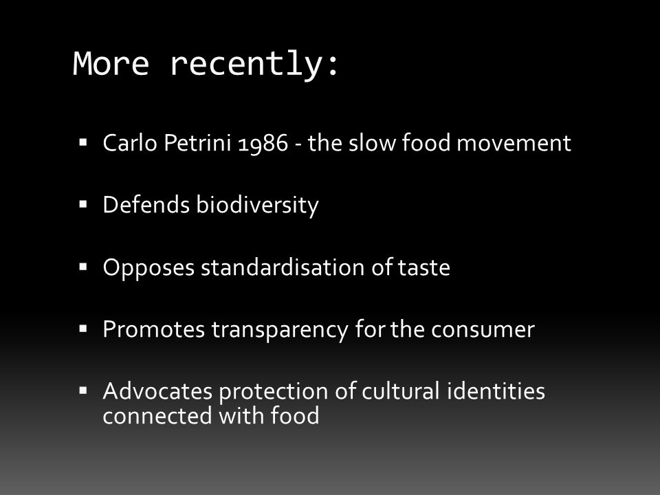 More recently: Carlo Petrini 1986 - the slow food movement