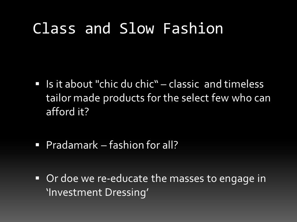 Class and Slow Fashion Is it about chic du chic – classic and timeless tailor made products for the select few who can afford it