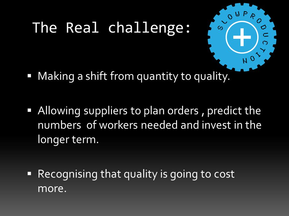 The Real challenge: Making a shift from quantity to quality.