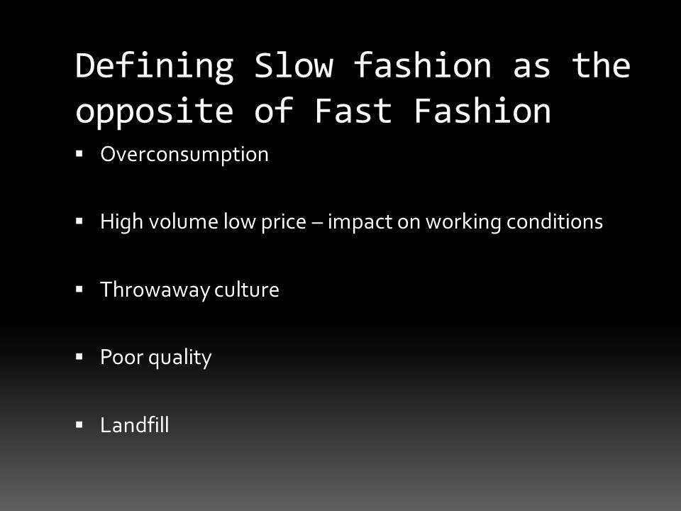 Defining Slow fashion as the opposite of Fast Fashion