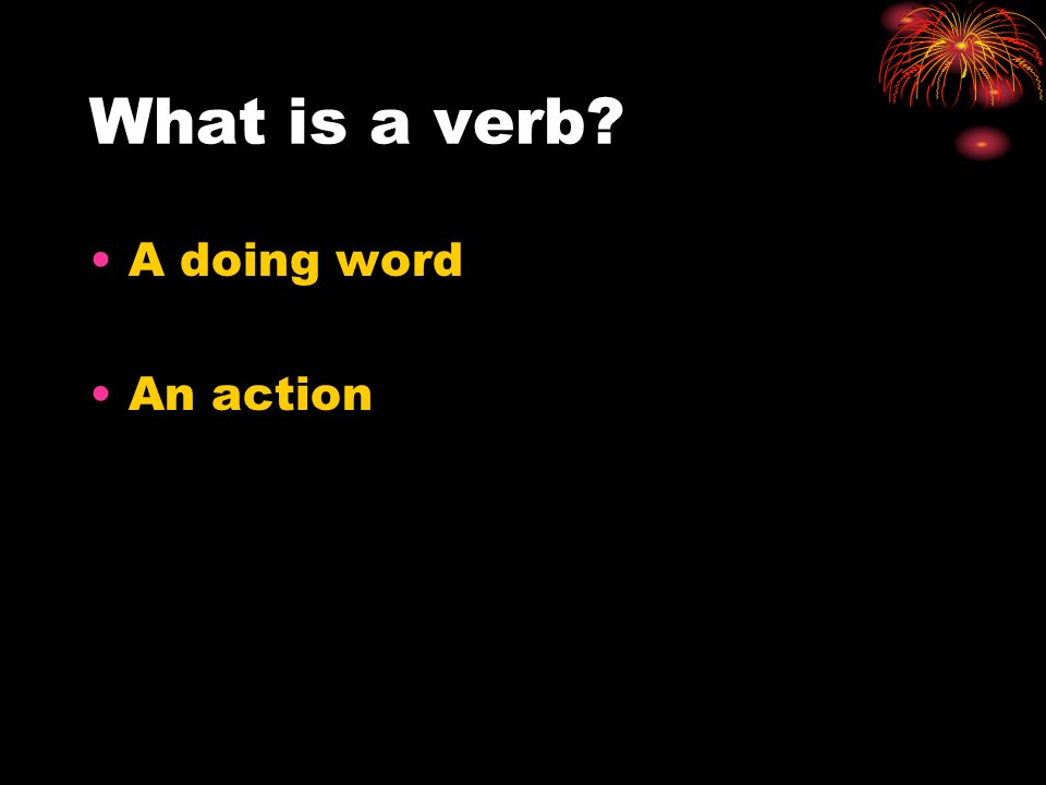 What is a verb A doing word An action