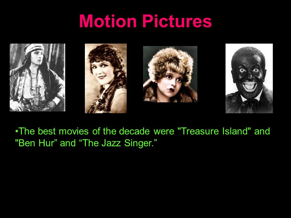 Motion Pictures The best movies of the decade were Treasure Island and Ben Hur and The Jazz Singer.