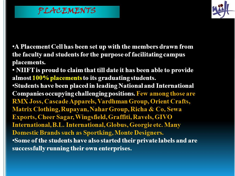 PLACEMENTS A Placement Cell has been set up with the members drawn from the faculty and students for the purpose of facilitating campus placements.