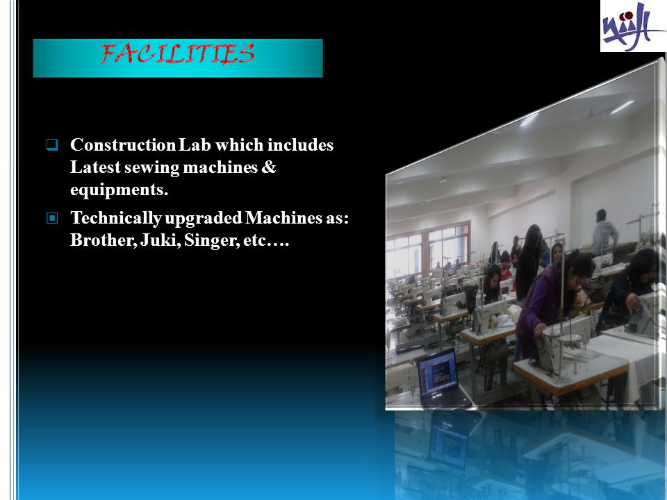 FACILITIES Construction Lab which includes Latest sewing machines & equipments.