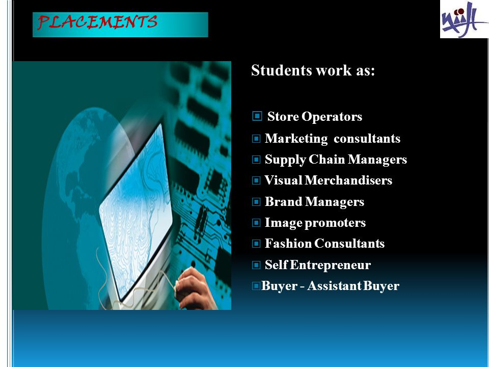 PLACEMENTS Students work as: Store Operators Marketing consultants