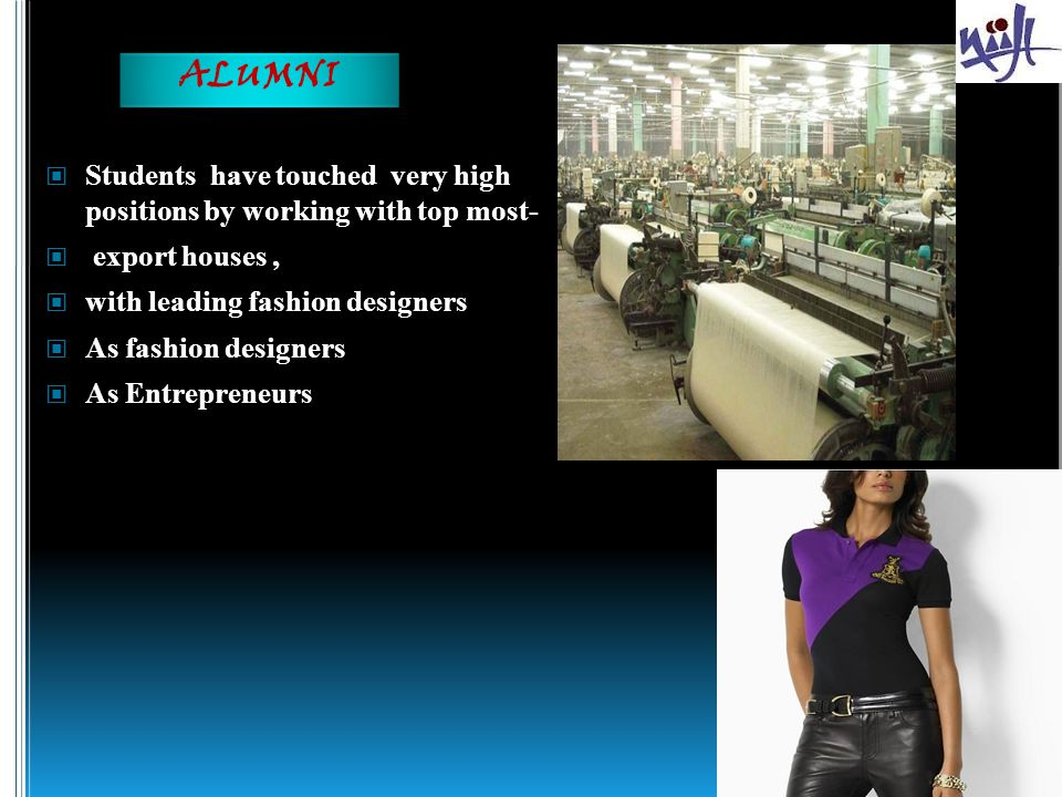ALUMNI Students have touched very high positions by working with top most- export houses , with leading fashion designers.