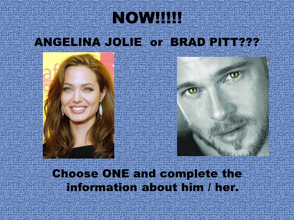 NOW!!!!! ANGELINA JOLIE or BRAD PITT