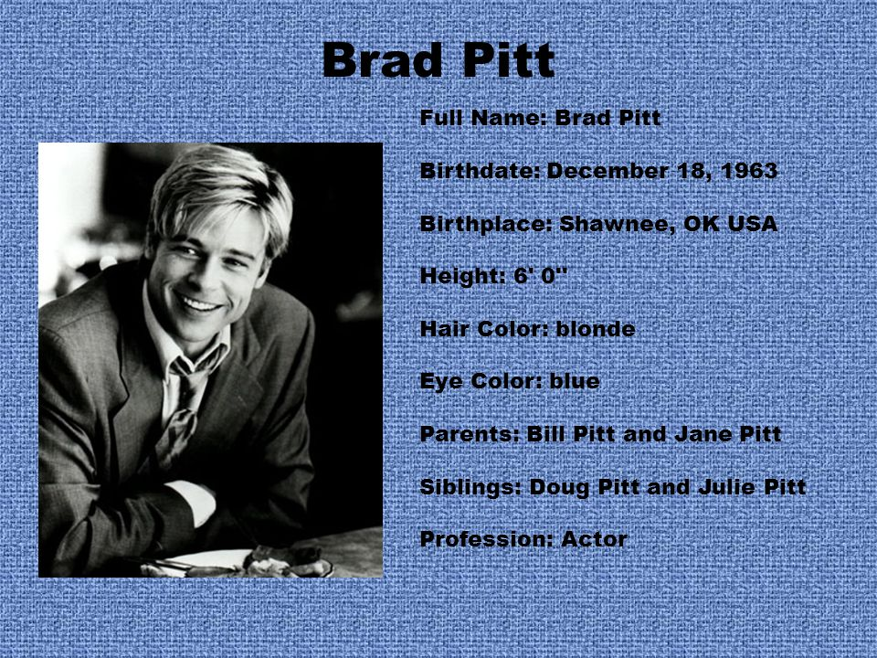 Brad Pitt Full Name: Brad Pitt Birthdate: December 18, 1963