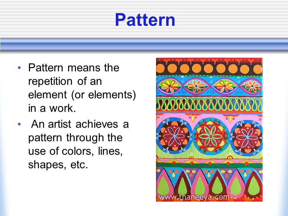 Pattern Pattern means the repetition of an element (or elements) in a work.