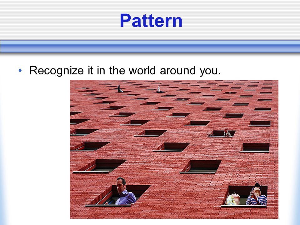 Pattern Recognize it in the world around you.