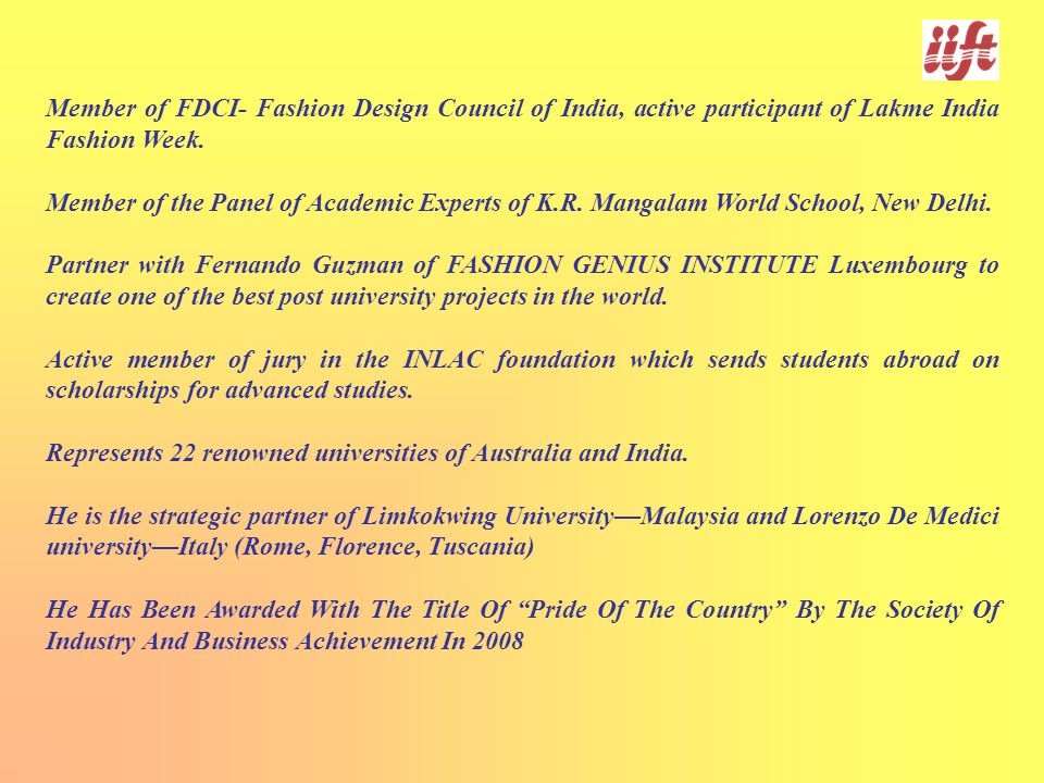 Member of FDCI- Fashion Design Council of India, active participant of Lakme India Fashion Week.
