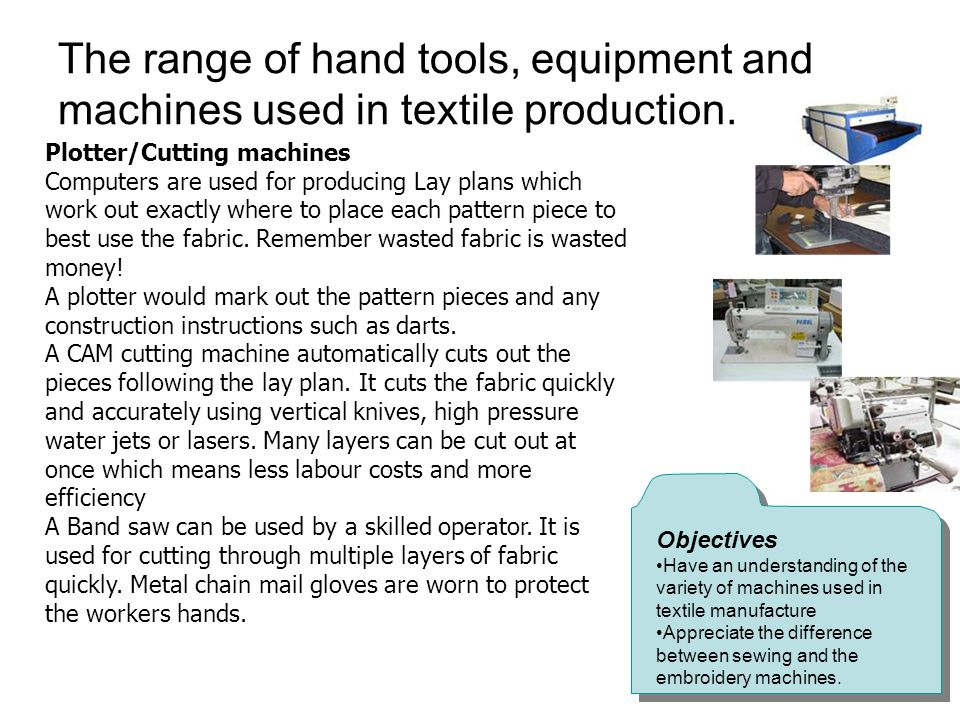 The range of hand tools, equipment and machines used in textile production.