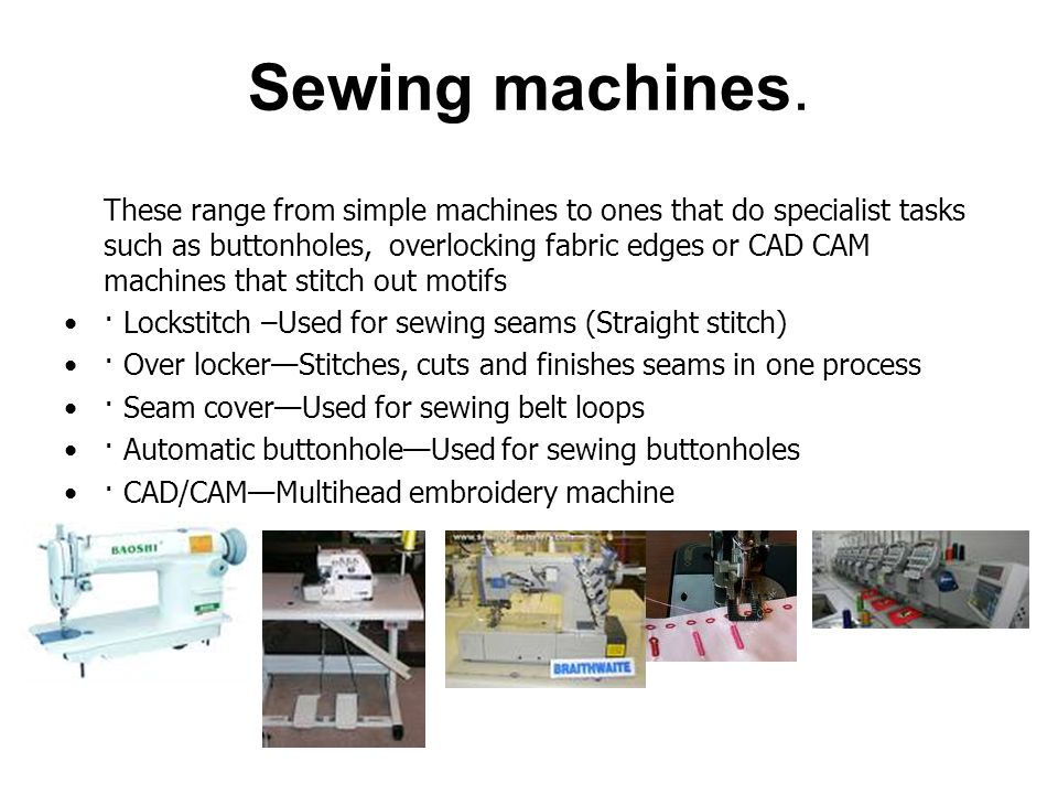 Sewing machines. · Lockstitch –Used for sewing seams (Straight stitch)