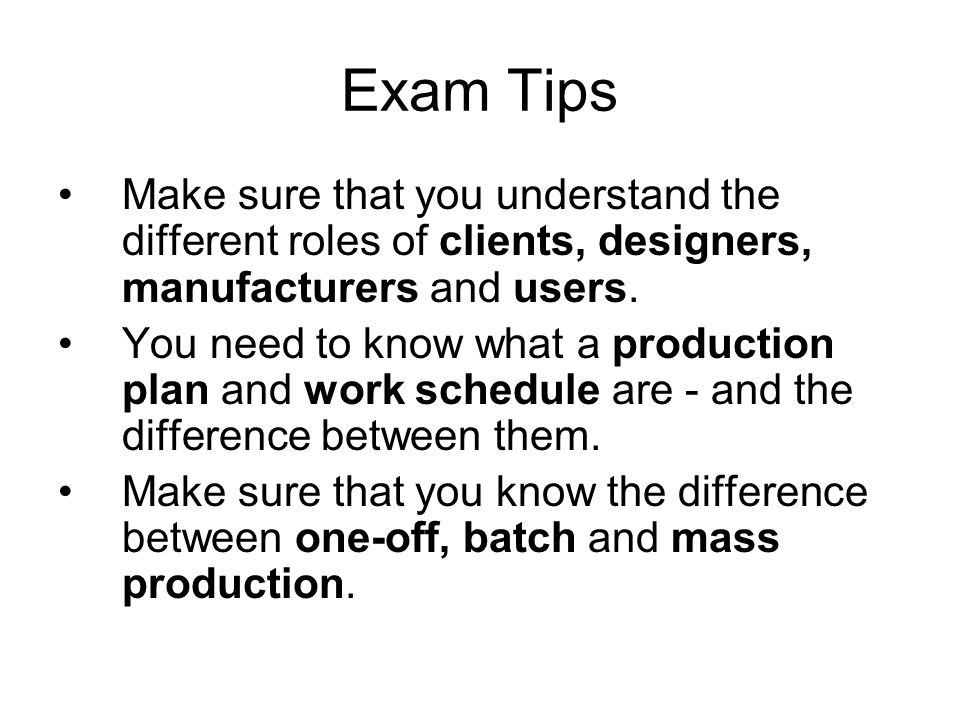 Exam Tips Make sure that you understand the different roles of clients, designers, manufacturers and users.