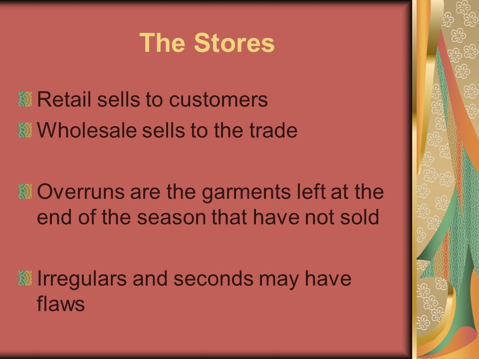 The Stores Retail sells to customers Wholesale sells to the trade