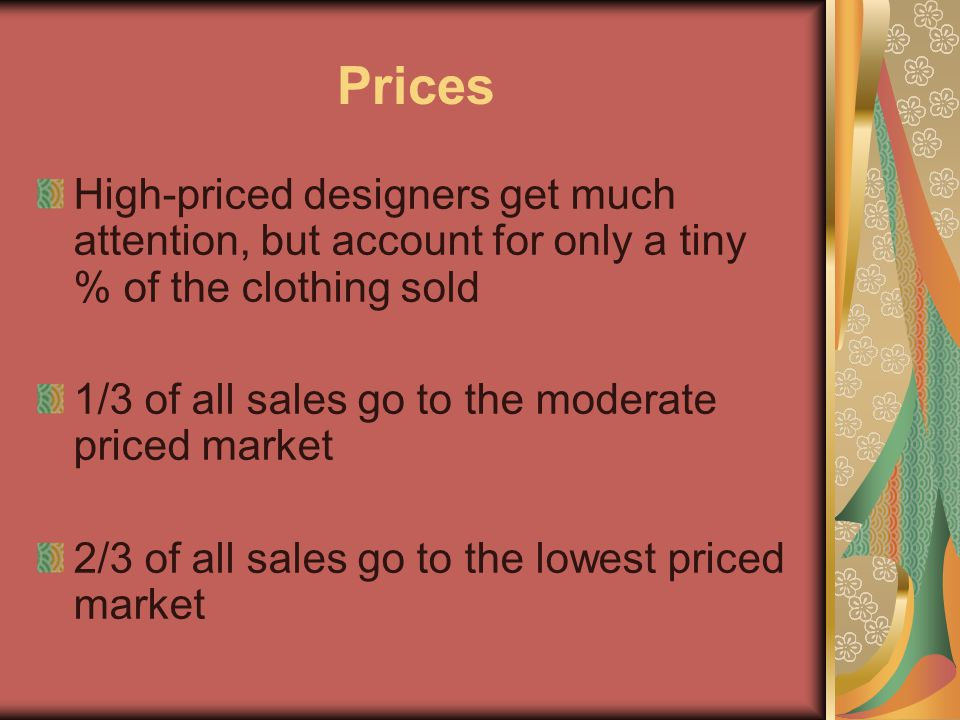 Prices High-priced designers get much attention, but account for only a tiny % of the clothing sold.