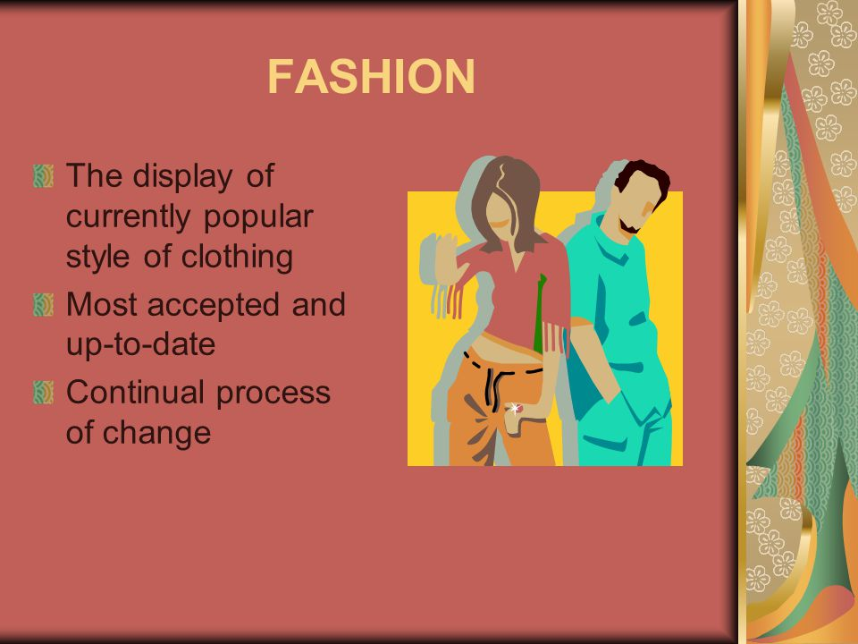 FASHION The display of currently popular style of clothing