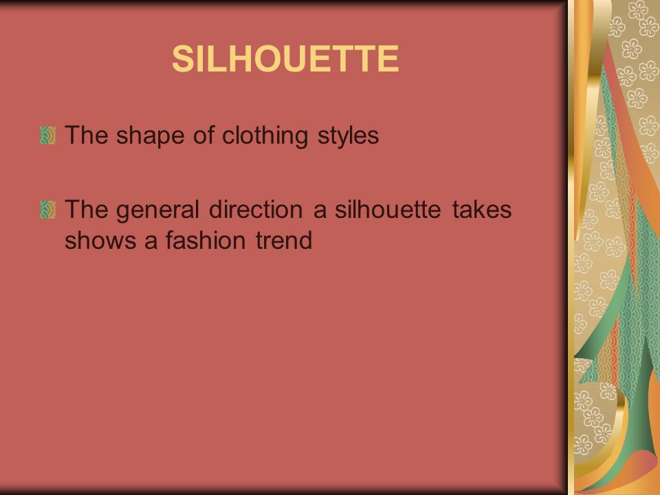 SILHOUETTE The shape of clothing styles
