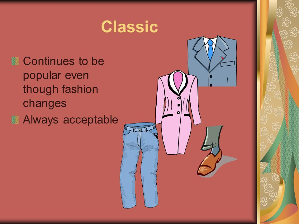 Classic Continues to be popular even though fashion changes