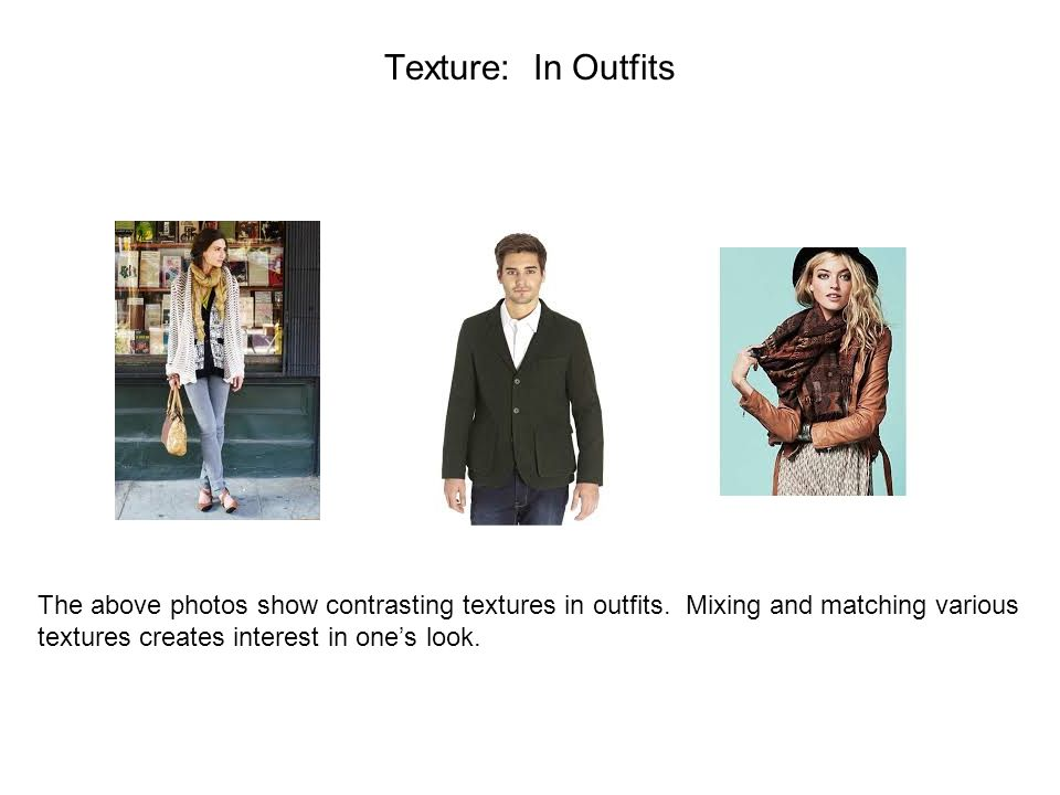 Texture: In Outfits The above photos show contrasting textures in outfits.