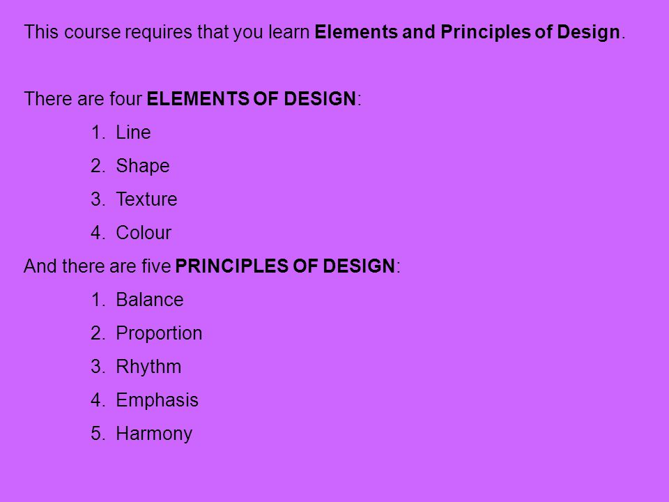 This course requires that you learn Elements and Principles of Design.