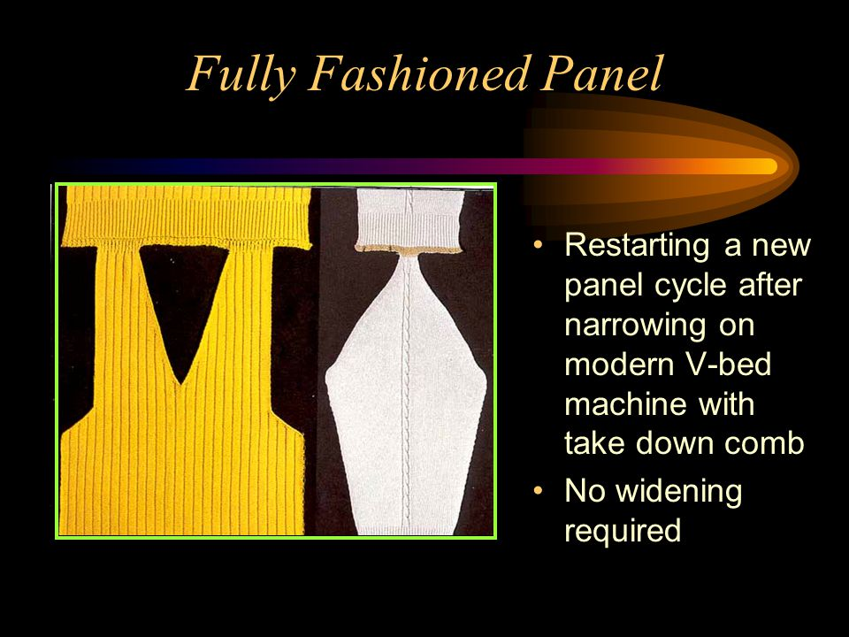 Fully Fashioned Panel Restarting a new panel cycle after narrowing on modern V-bed machine with take down comb.