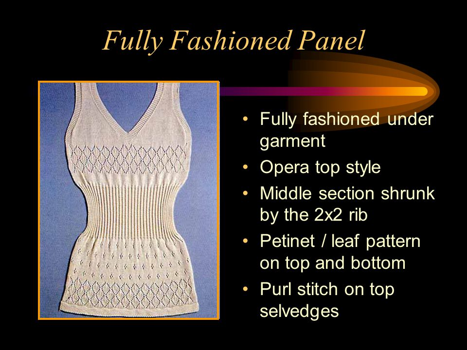 Fully Fashioned Panel Fully fashioned under garment Opera top style