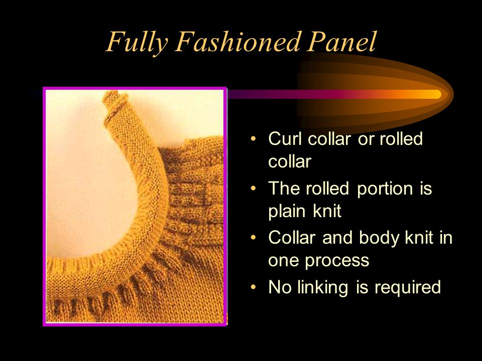 Fully Fashioned Panel Curl collar or rolled collar