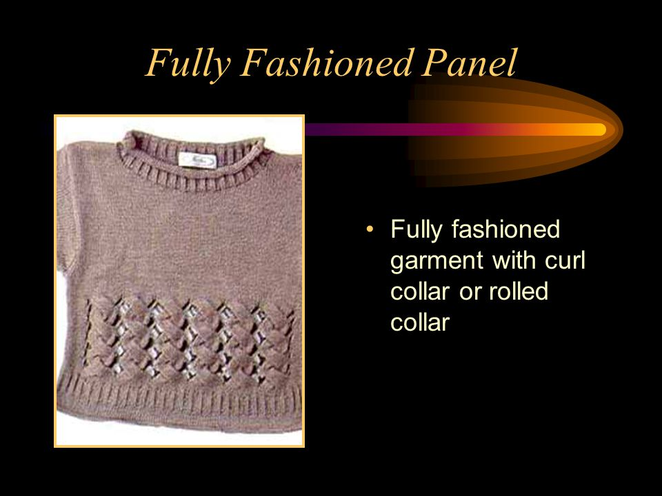 Fully Fashioned Panel Fully fashioned garment with curl collar or rolled collar