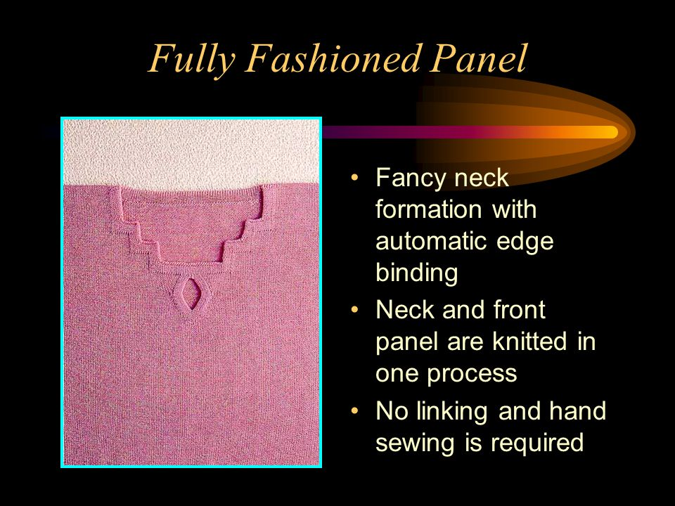Fully Fashioned Panel Fancy neck formation with automatic edge binding