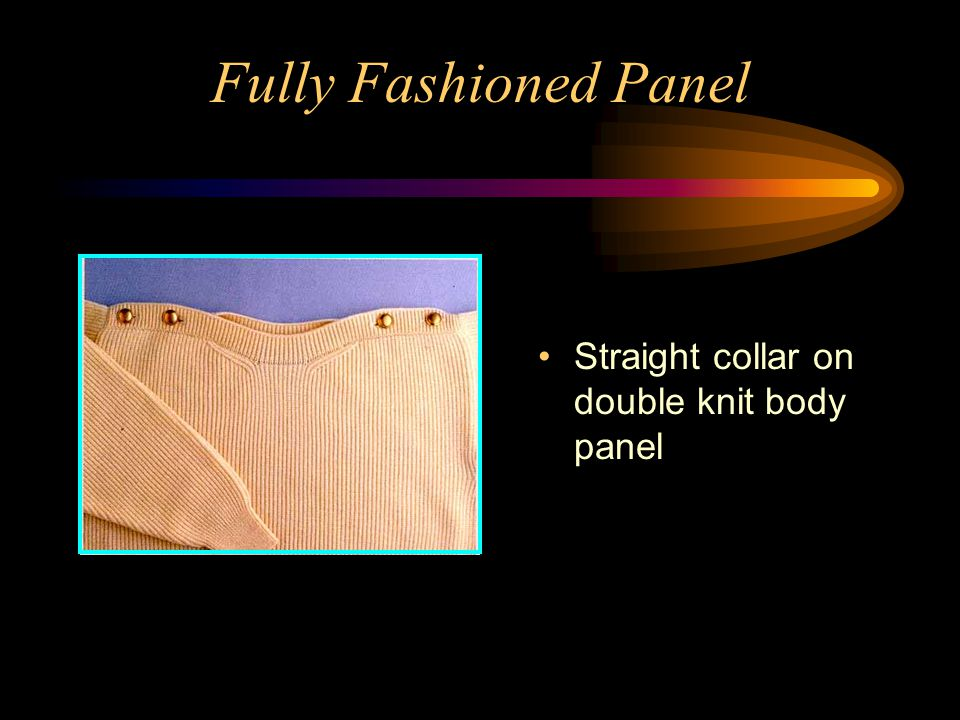 Fully Fashioned Panel Straight collar on double knit body panel
