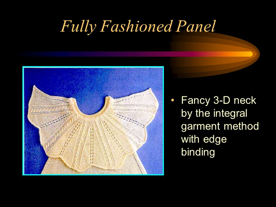 Fully Fashioned Panel Fancy 3-D neck by the integral garment method with edge binding