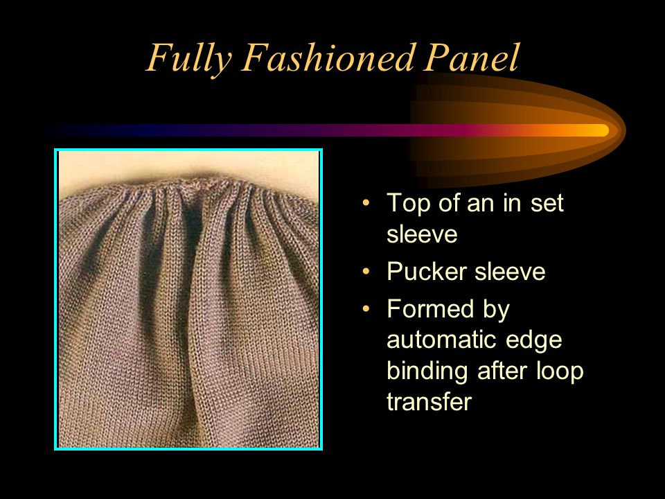 Fully Fashioned Panel Top of an in set sleeve Pucker sleeve