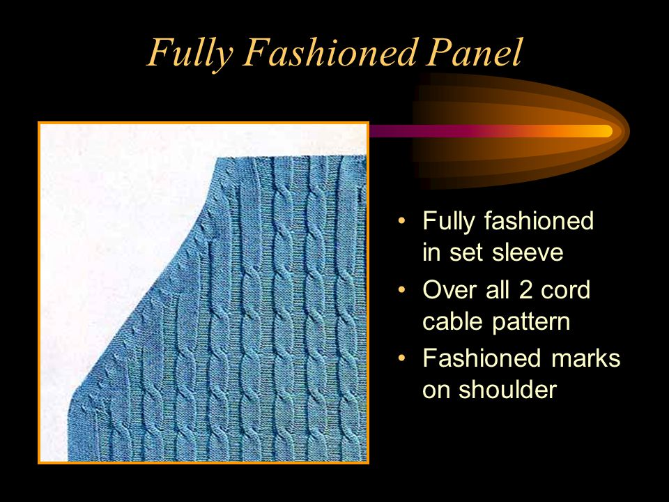 Fully Fashioned Panel Fully fashioned in set sleeve