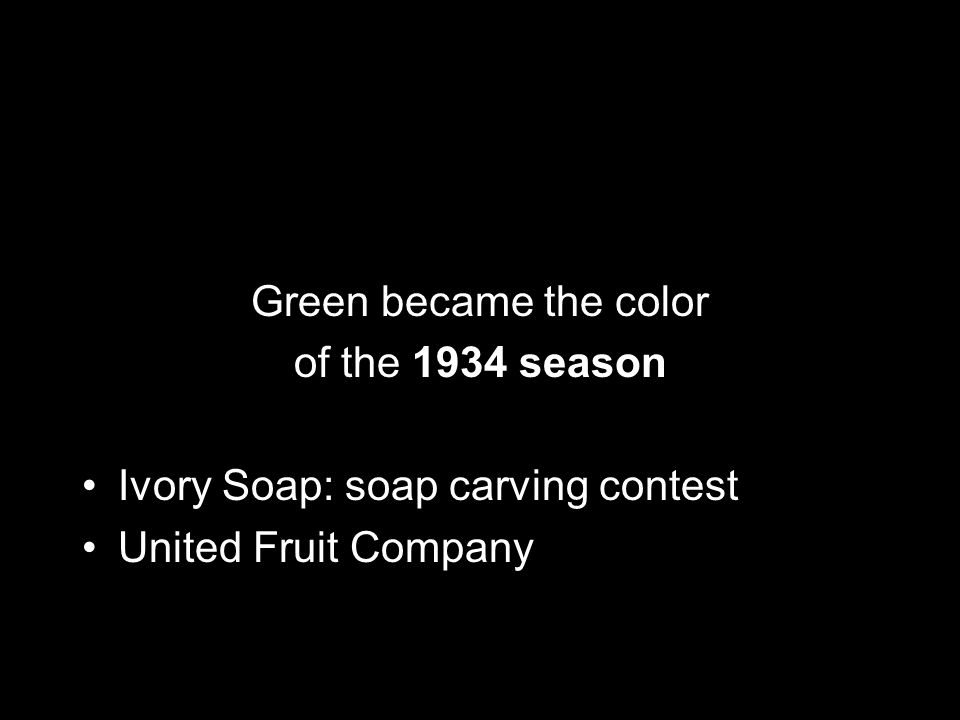 Green became the color of the 1934 season Ivory Soap: soap carving contest United Fruit Company