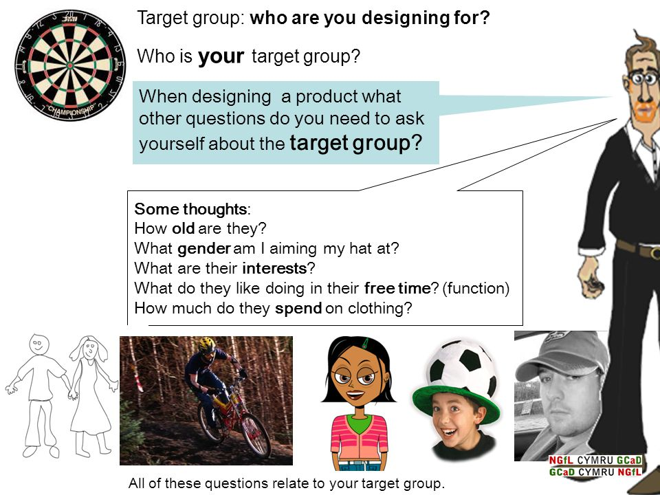 Target group: who are you designing for Who is your target group
